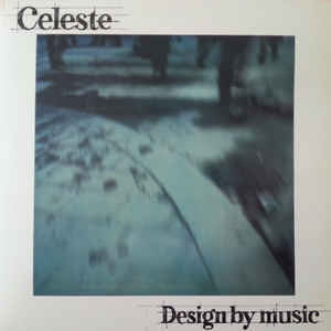Celeste ‎– Design By Music