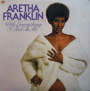 Aretha Franklin ‎– With Everything I Feel In Me