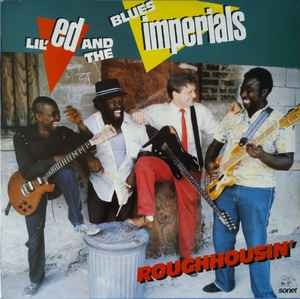 Lil Ed And The Blues Imperials ‎– Roughhousin