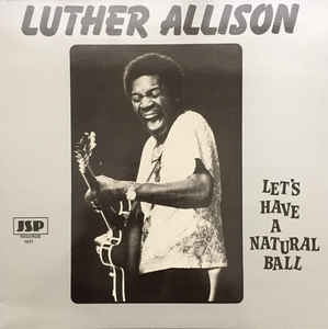 Luther Allison ‎– Let´s Have A Natural Ball