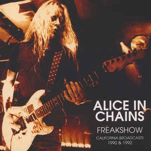 Alice In Chains ‎– Freakshow - California Broadcasts 1990 & 1992