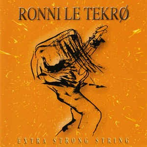 Ronni Le Tekrø ‎– Extra Strong String
