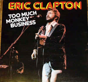Eric Clapton ‎– Too Much Monkey Business