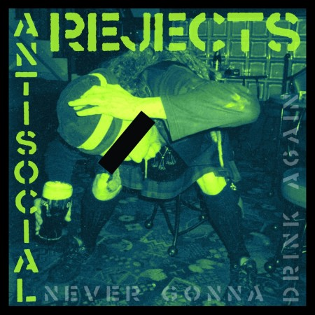 ANTI SOCIAL REJECTS- Never gonna drink again (ltd)