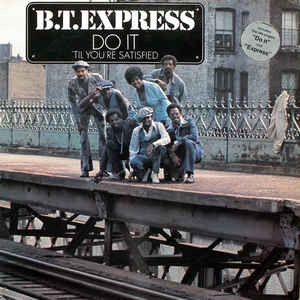 B.T. Express ‎– Do It (´Til You´re Satisfied)
