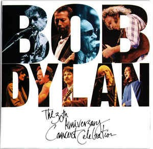 Bob Dylan The 30th Anniversary Concert Celebration