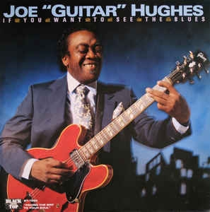 "Joe ""Guitar"" Hughes ‎– If You Want To See The Blues"