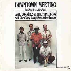 Arne Domnérus & Bengt Hallberg With Clark Terry, George Mraz, Oliver Jackson ‎– Downtown Meeting ( Two Swedes In New