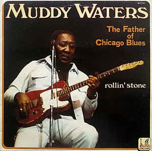 Muddy Waters ‎– The Father Of Chicago Blues